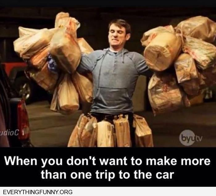 funny caption man loaded with grocery bags when you don't want to make two trips