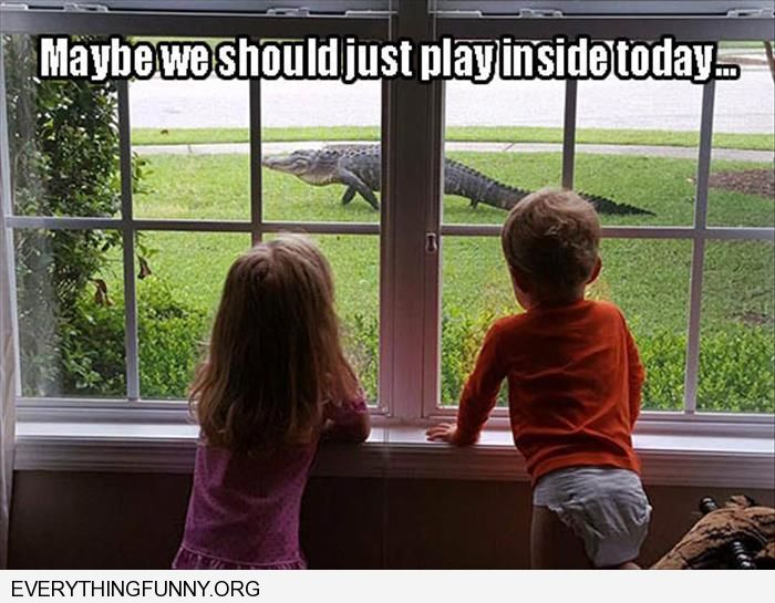 funny captions 2 kids looking out window alligator front yard i think we'll play inside today