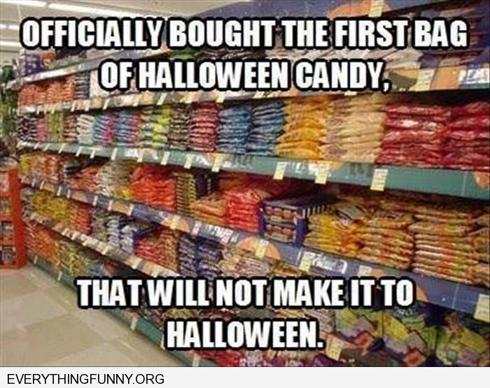funny caption officially bought first bag of halloween candy that won't make it till halloween
