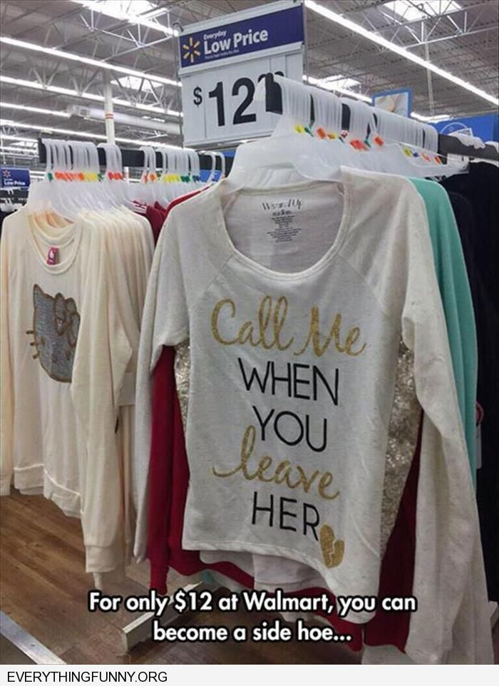 funny caption walmart shirt call me when you leave her walmart side hoe