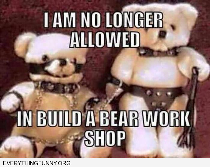 funny caption S&M build a bear that's why i am not allowed to go there anymore