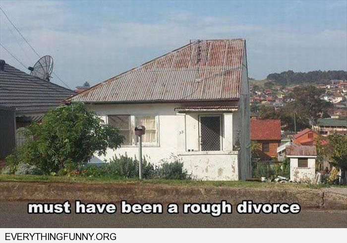 funny house cut in half that must have been some divorce