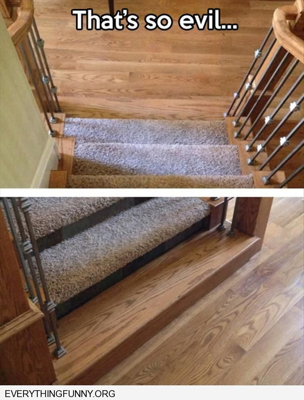 funny caption uncarpeted last step staircase that's so evil