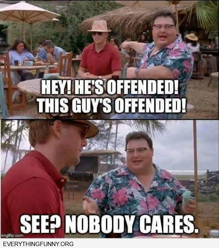 funny caption he's offended you see nobody cares