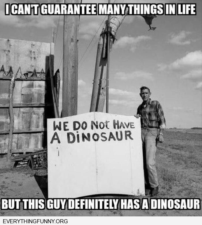 funny caption man has random sign saying we do not have a dinosaur guarantee this man has a dinosaur