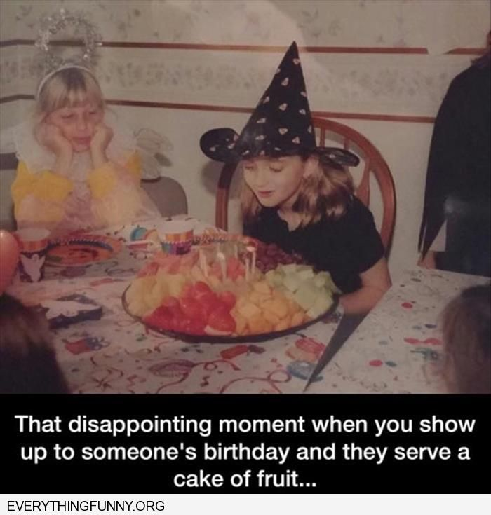 funny caption that disappointing moment when birthday cake is plate of fruit