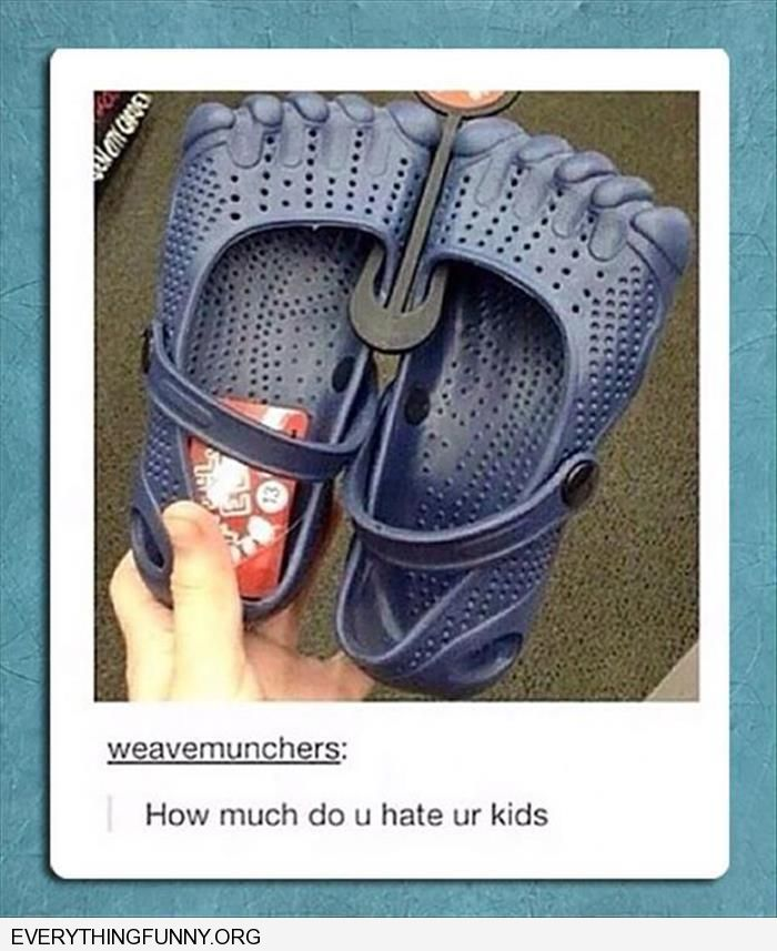 funny croc sandals how much do you hate your kids