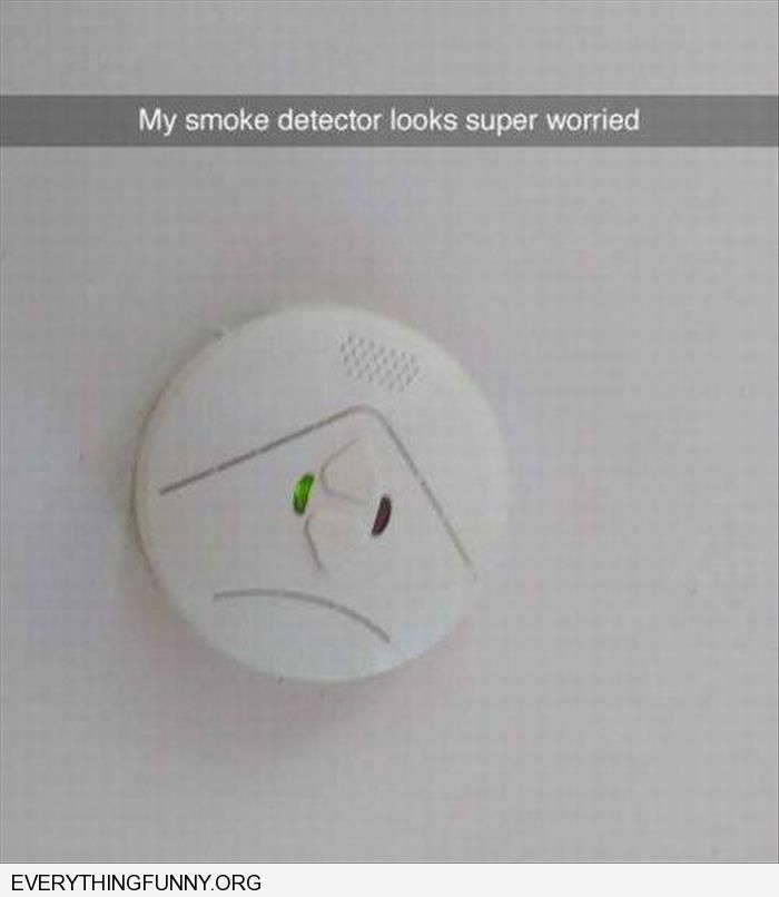 funny caption my smoke detector looks super worried