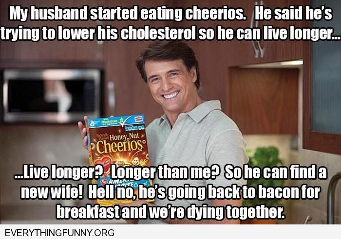 funny caption husband eating healthy to live longer don't think so feeding him bacon isn't remarrying someone else