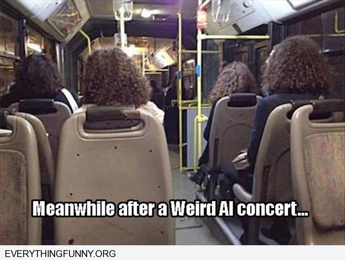funny caption meanwhile after a weird al concert