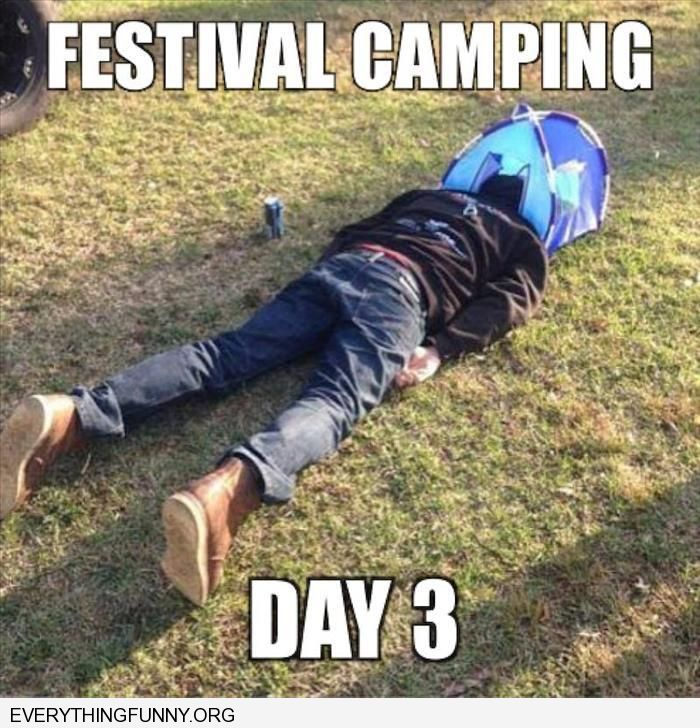 funny caption man sleeps with just head under tent festival camping day 3