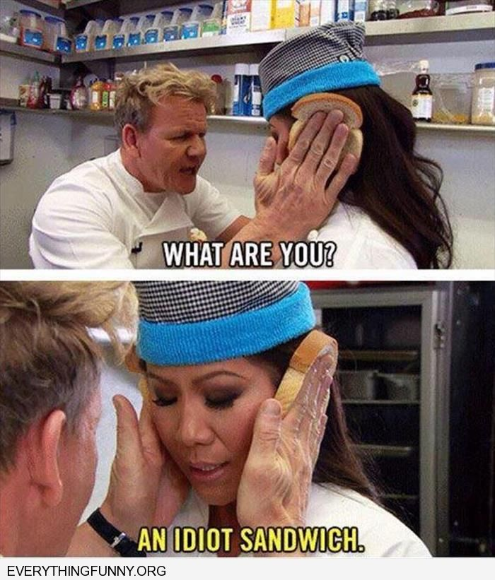 funny gordon ramsey put bread on both sides of womans head and called her an idiot sandwich