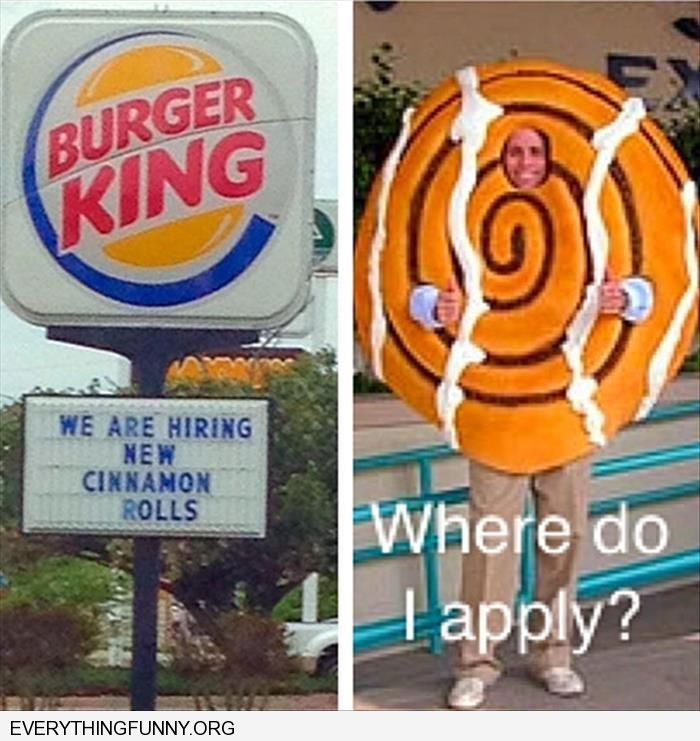 funny burger king we are hiring new cinnamon rolls where do i apply