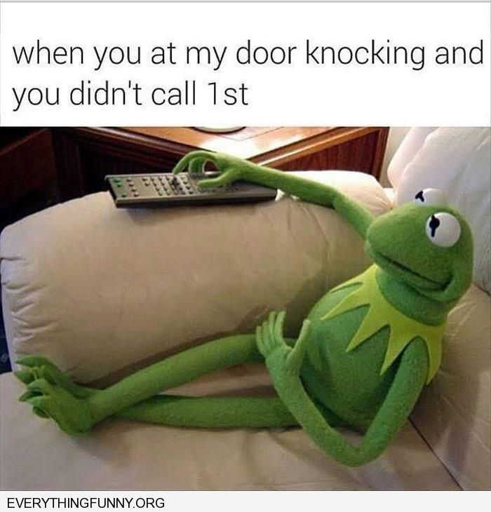 funny caption kermit sitting on couch what i do when you come by and didn't call first
