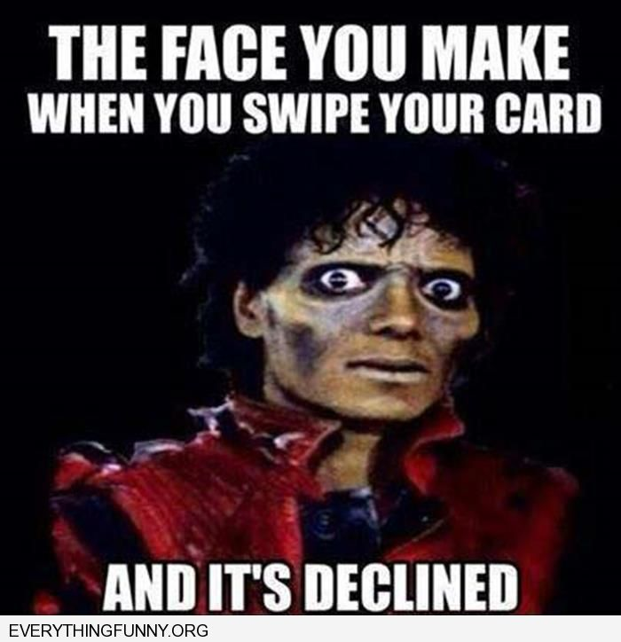 funnycaption the face you make when you swipe your card and it is declined