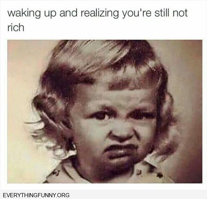funny caption waking up ad realizing you're still not rich
