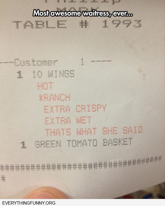 funny wiatress receipt says extra crispy extra wet that's what she said