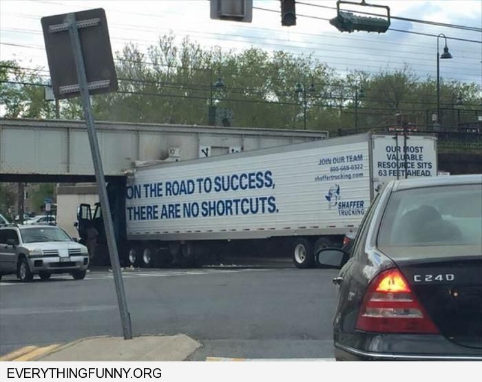 funny captions irony truck stuck under bridge on the road to success there are no shortcuts