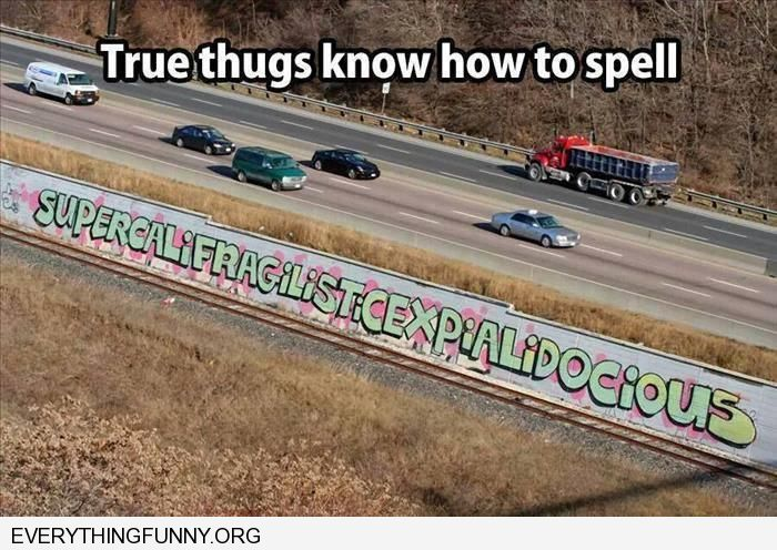 funny graffiti true thugs know how to spell supercagafragalisticexpialodocious