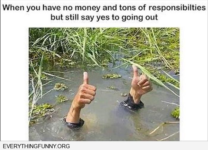 funny caption under water thumbs up when you have no money ton of responsibilities but still yes to going out