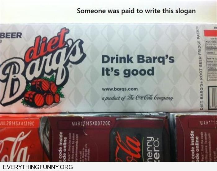 funny caption someone got paid for this slogan drin barq's it's good