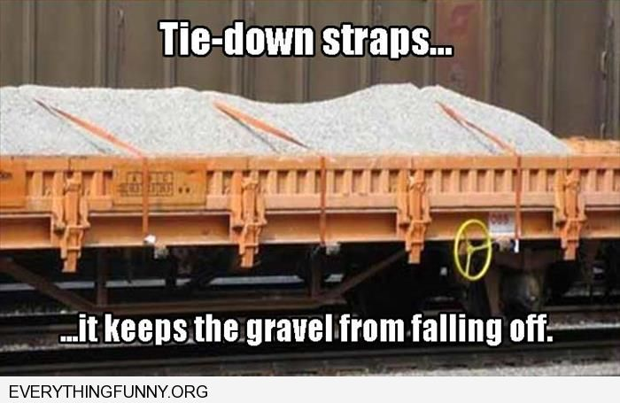 funny caption tie down straps helps keep the gravel from falling out