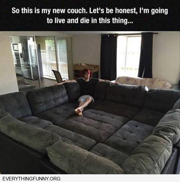 funny this is my new couch i'm probably going to live and die on this thing