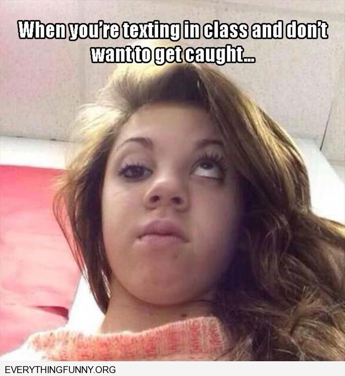 funny caption girl can move eyes in 2 directions when you're texting in class and don't want to get caught