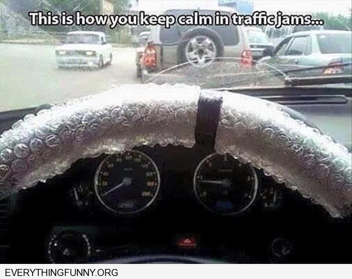 funny caption bubble wrap on steering wheel how to stay calm in traffic