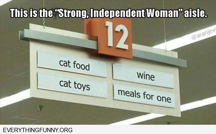 funny caption the independent woman aisle grocery store cat food wine meals for one