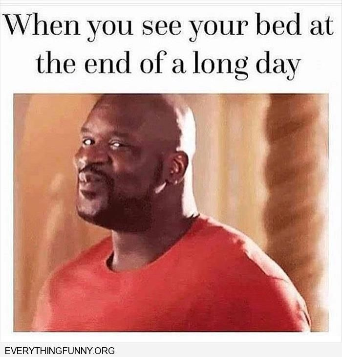 funny caption when you see your bed at the end of a long day