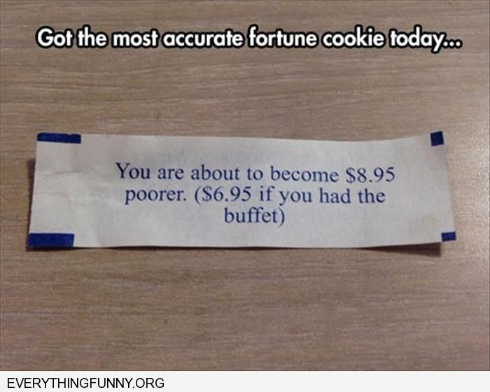 funny fortune you are about to become $8.95 poor or $6.95 if you ordered buffet