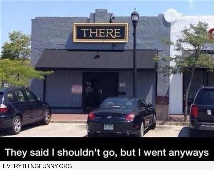 funny bar named there everyone said i shouldn't go but i went anyway