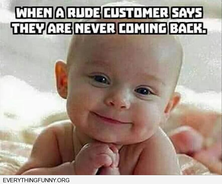 funny when difficult customer says they're not coming back adorable baby smile