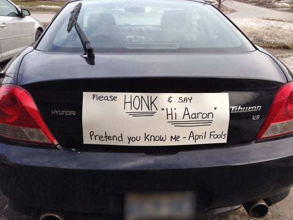funny note sign on car please honk and say hi Arron pretend you know me April Fools