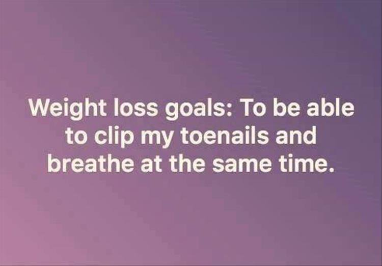 funny quote weight loss goal to be able to clip by toenails and breathe at the same time