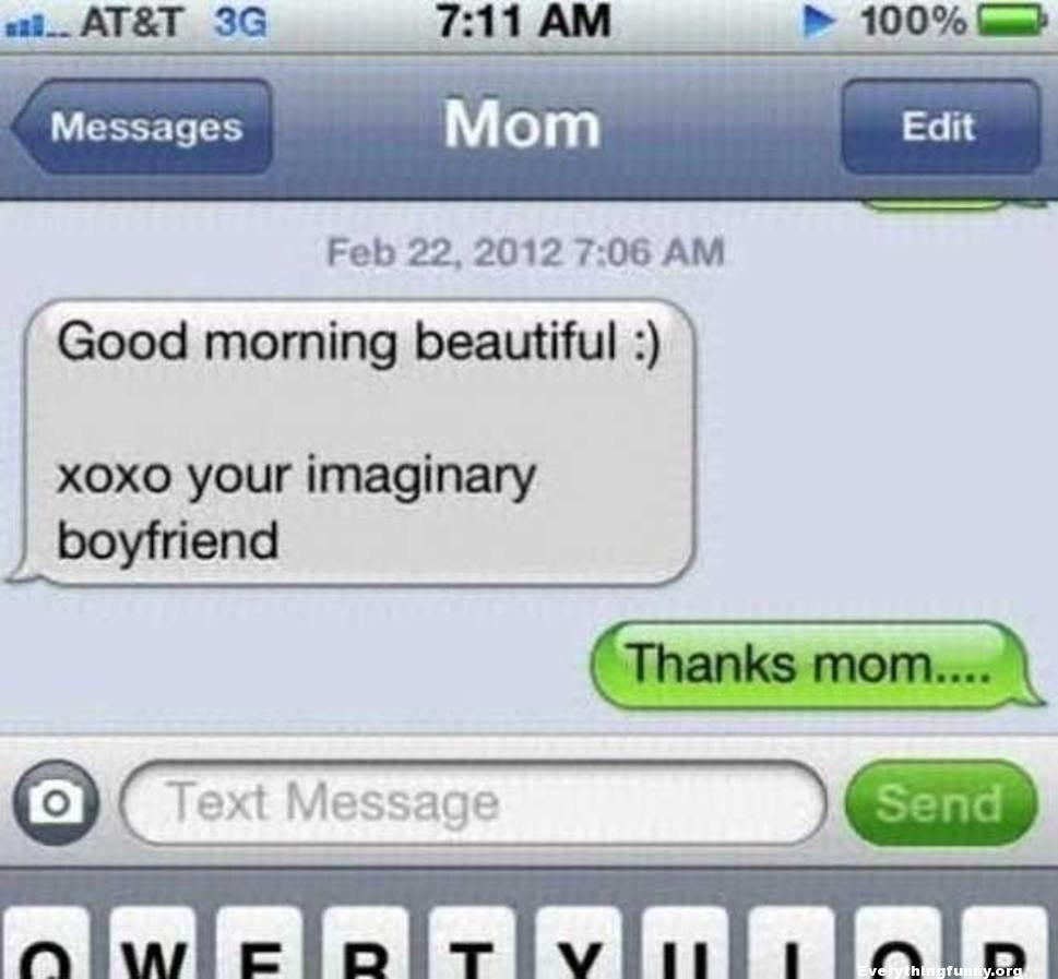 funny text message from mom your imaginary boyfriend thanks mom