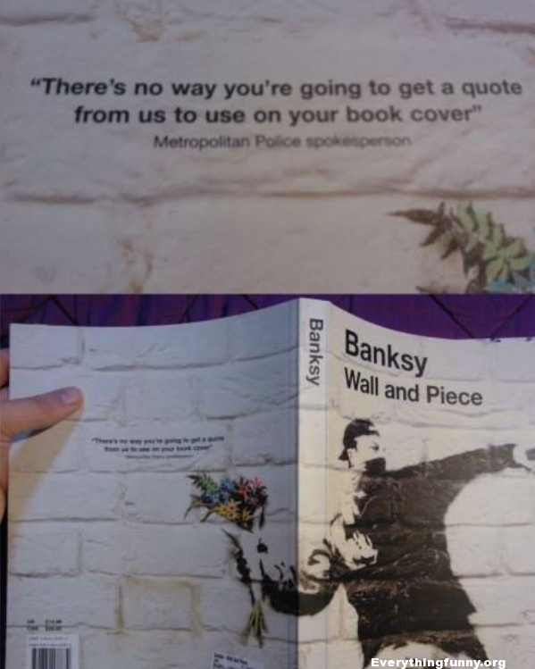 funny post there's no way you're going to get a quote from us to use on your book cover Banksy Wall and Piece