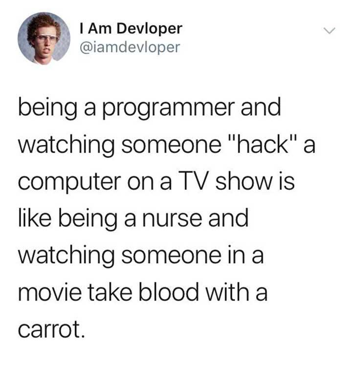 funny post funny twitter being a programmer and watching someone hack a computer on tv is like being a nurse and watching someone take blood with a carrot