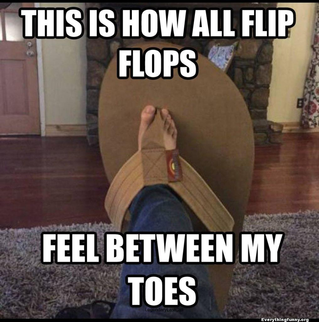 funny summer caption this is how all flip flops feel on my feet huge