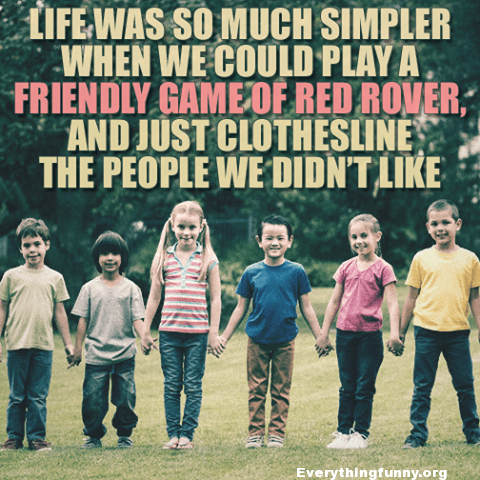 funny quote life was so much simpler red rover clothesline the people we didn't like