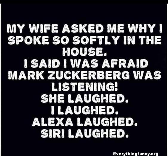 funny quote why i spoke so softly in my own house mark zuckerberg was listening she laughed alexa laughed siri laughed
