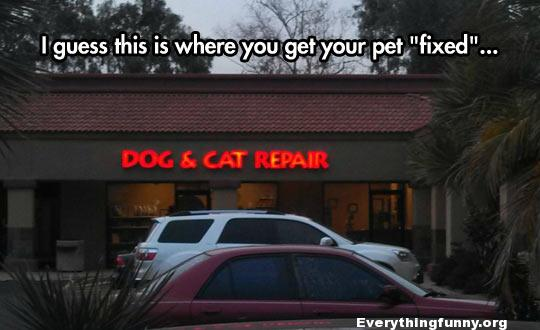 "funny sign funny caption dog and cat repair i guess this is where you would get your pet ""fixed"""