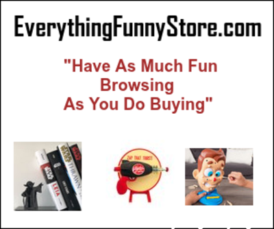 Please visit our New Store EverythingFunnyStore.com - New Items Added Daily!