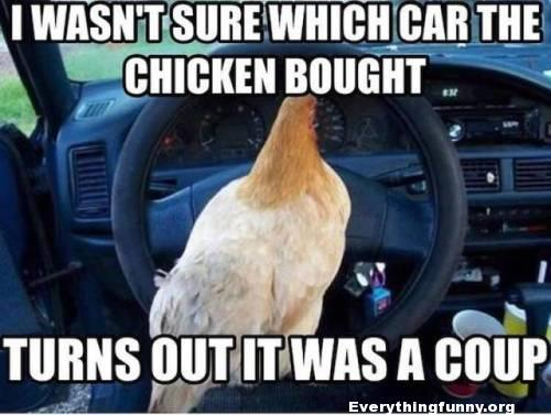 funny bad joke, dad joke, wasn't sure which car the chicken bought turns out it was a coup