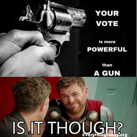 funny marvel meme your vote is more important than a gun is it though meme