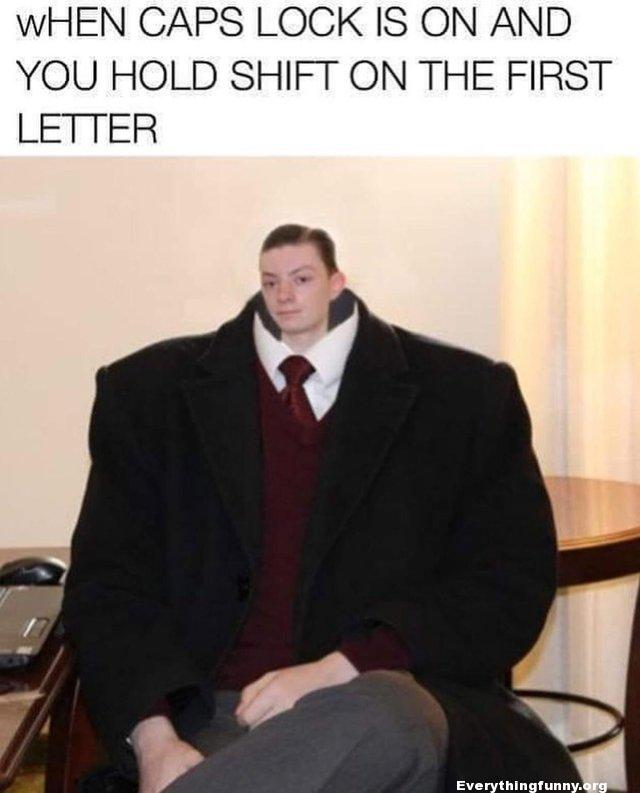funny caption, funny meme status when caps lock is on and you hold shirt on the first letter little head in big suit picture