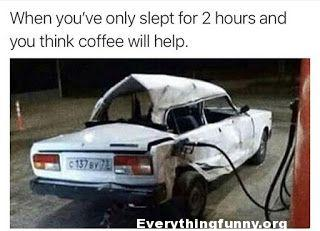 funny caption crushed car getting gas when you've only slept for 2 hours and you think coffee will help