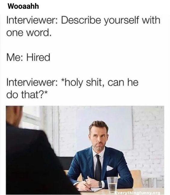 funny post interviewer describe yourself with one word me hired interviewer holy sh*t can he do that