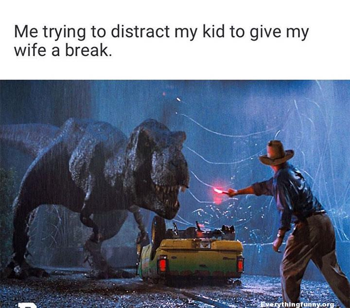 funny caption me trying to distract my kid to give my wife a break jurassic park scene